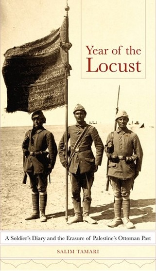Tamari, Salim. Year of the Locust: A Soldier's Diary and the Erasure of Palestine's Ottoman Past. Berkeley: University of California Press, 2011.
